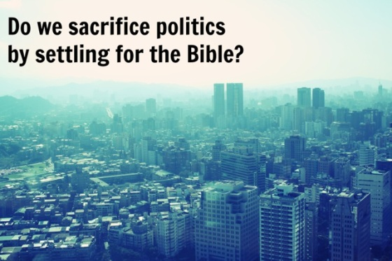 sacrifice politics by settling for Bible